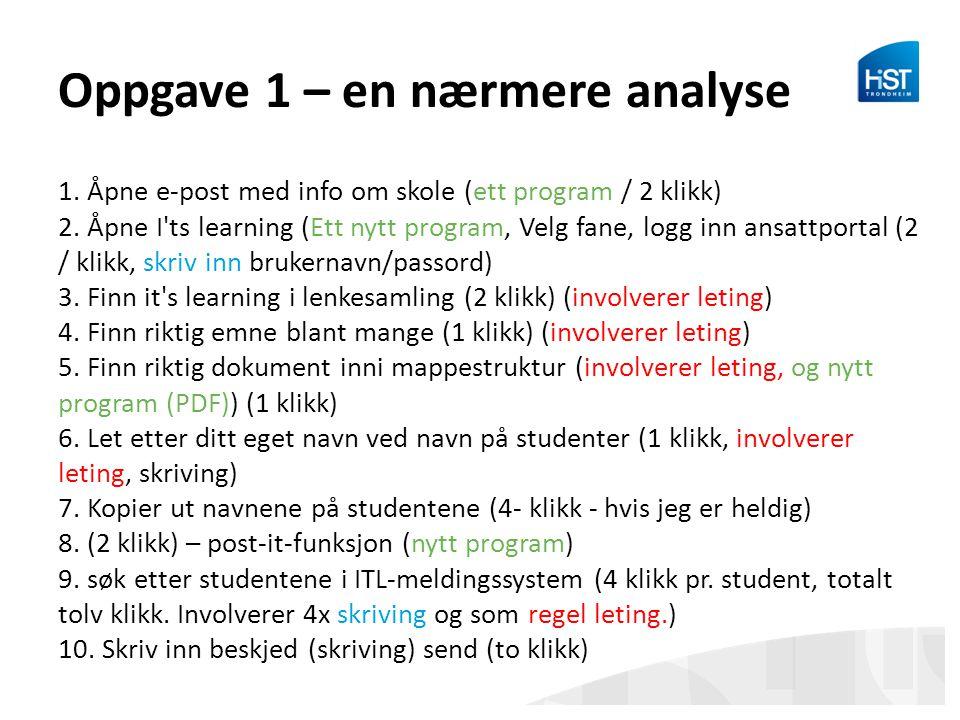 Oppgave 1 – en nærmere analyse 1. Åpne e-post med info om skole (ett program / 2 klikk) 2. Åpne I'ts learning (Ett nytt program, Velg fane, logg inn a