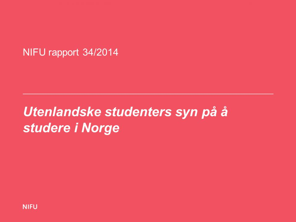Spørreundersøkelse til utenlandske studenter 2014 Innsamlingstidspunkt: April 2014 Målgruppe: utenlandske statsborgere som startet sin utdanning i Norge i 2013 eller vinteren 2014, og som fremdeles var studenter i Norge på undersøkelsestidspunktet Type undersøkelse: Elektronisk spørreskjema distribuert på e-post Oppslutning: 3216 respondenter = 40 prosent svar.