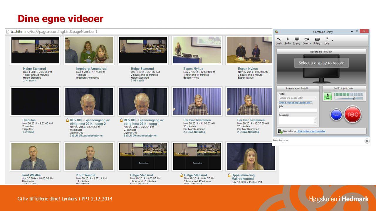 Dine egne videoer Gi liv til foilene dine! Lynkurs i PPT 2.12.2014