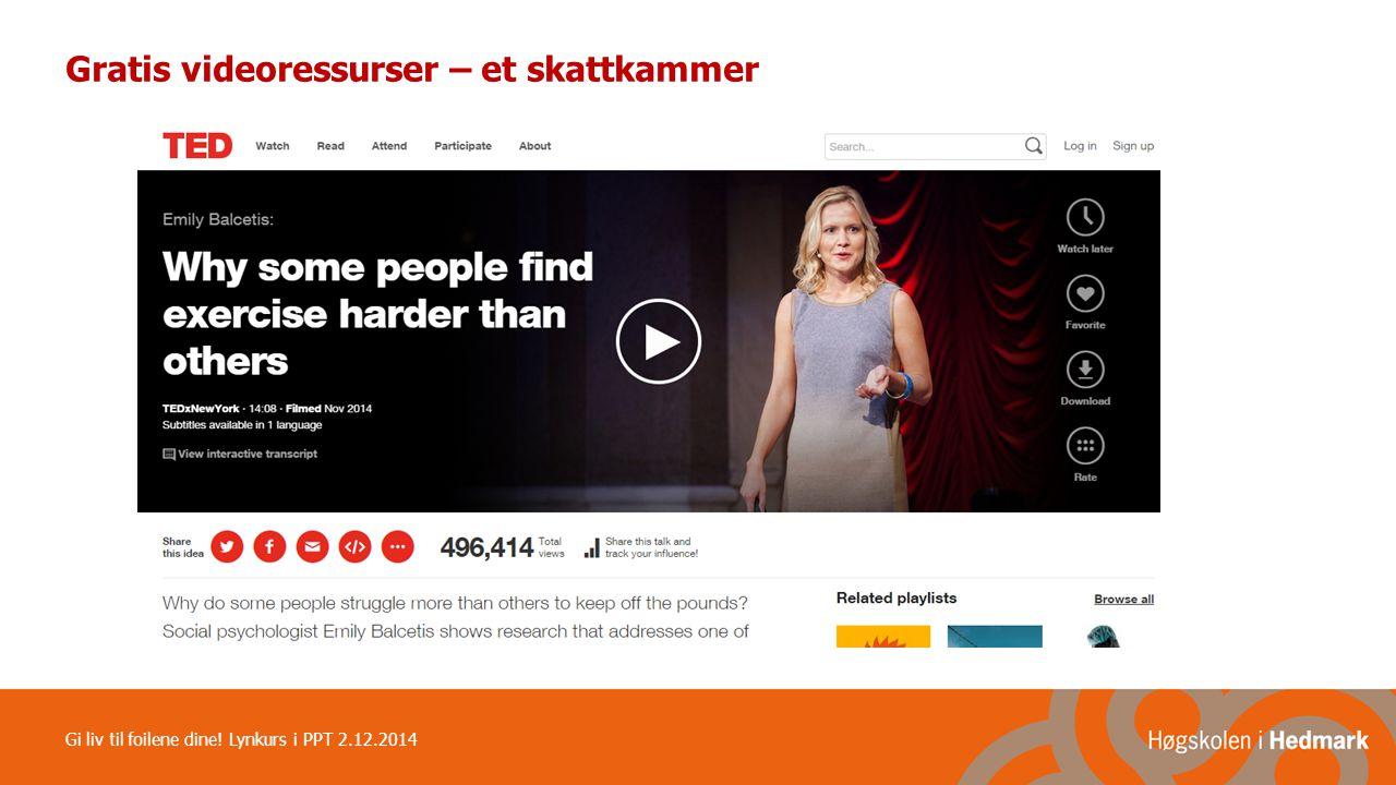 Gratis videoressurser – et skattkammer Gi liv til foilene dine! Lynkurs i PPT 2.12.2014