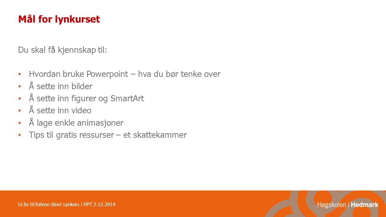 Utklipp i PPT Gi liv til foilene dine! Lynkurs i PPT 2.12.2014