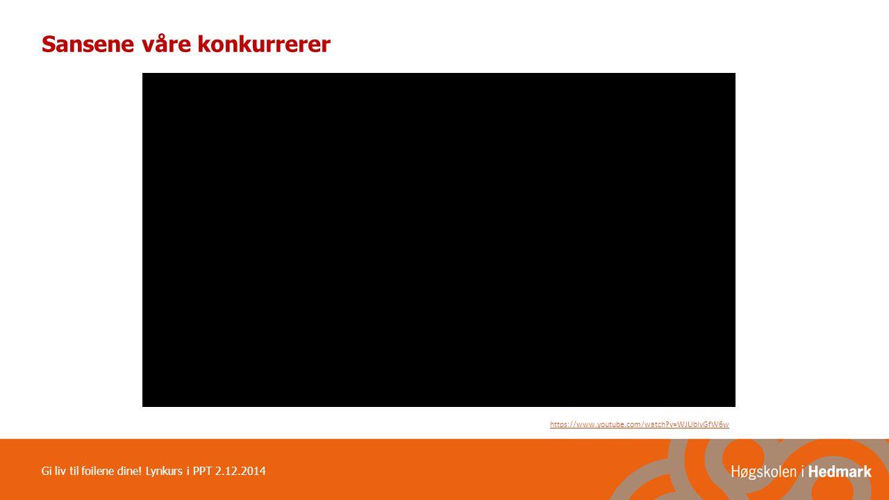 Sansene våre konkurrerer https://www.youtube.com/watch?v=WJUblvGfW6w Gi liv til foilene dine! Lynkurs i PPT 2.12.2014