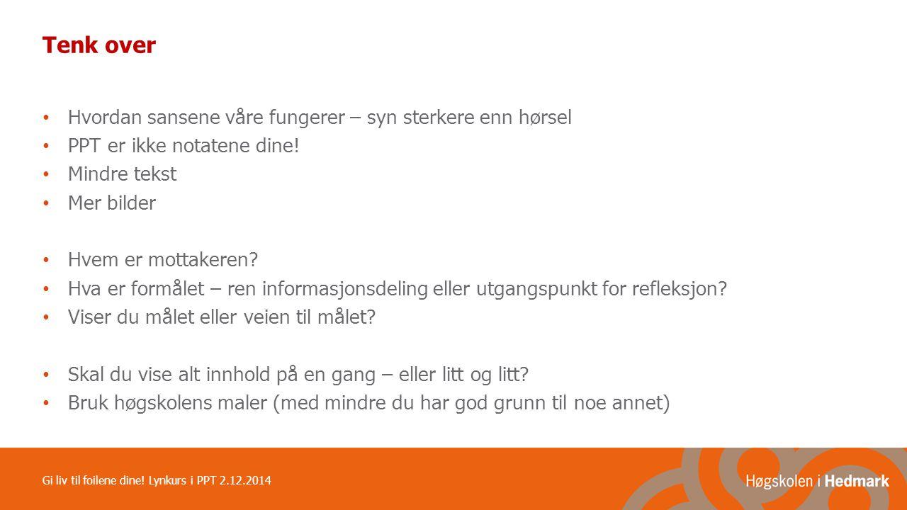 Gi liv til foilene dine! Lynkurs i PPT 2.12.2014 delrett.no – om opphavsrett og kildebruk