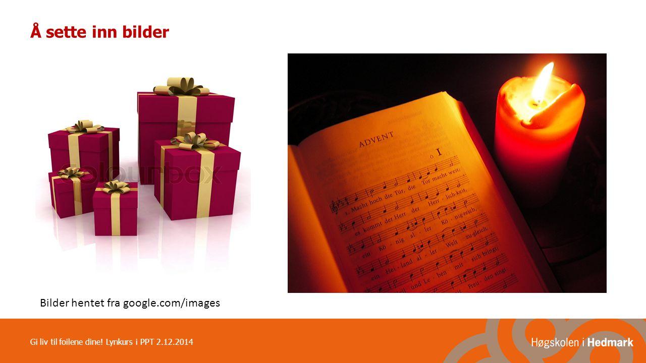 Figurer Starten Prosessen Målet Gi liv til foilene dine! Lynkurs i PPT 2.12.2014