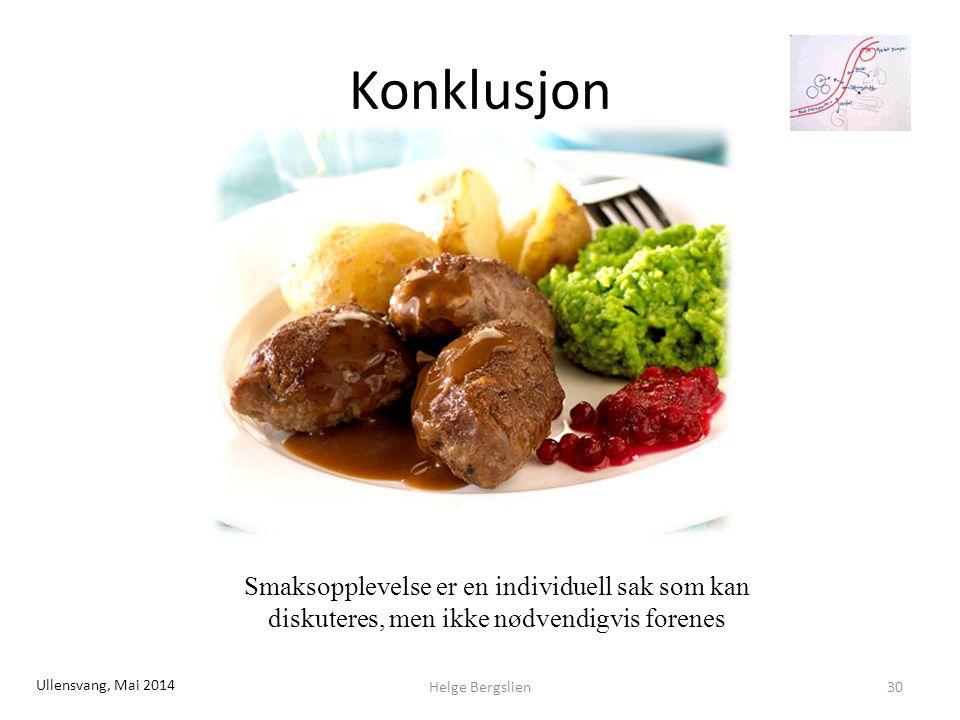 Konklusjon Smaksopplevelse er en individuell sak som kan diskuteres, men ikke nødvendigvis forenes Helge Bergslien30 Ullensvang, Mai 2014