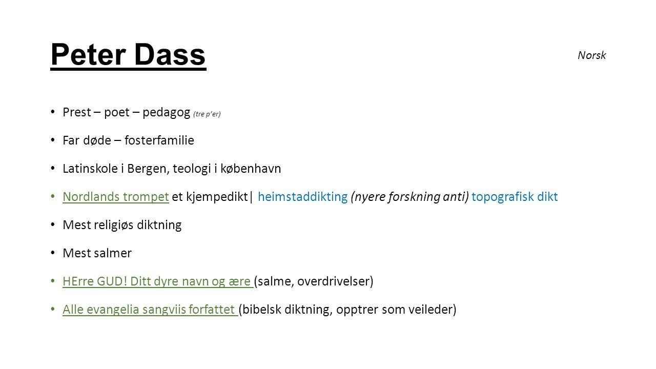 Peter Dass Prest – poet – pedagog (tre p'er) Far døde – fosterfamilie Latinskole i Bergen, teologi i københavn Nordlands trompet et kjempedikt| heimst
