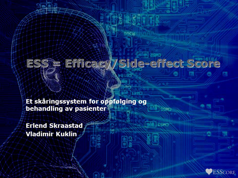 ESS = Efficacy/Side-effect Score Et skåringssystem for oppfølging og behandling av pasienter Erlend Skraastad Vladimir Kuklin
