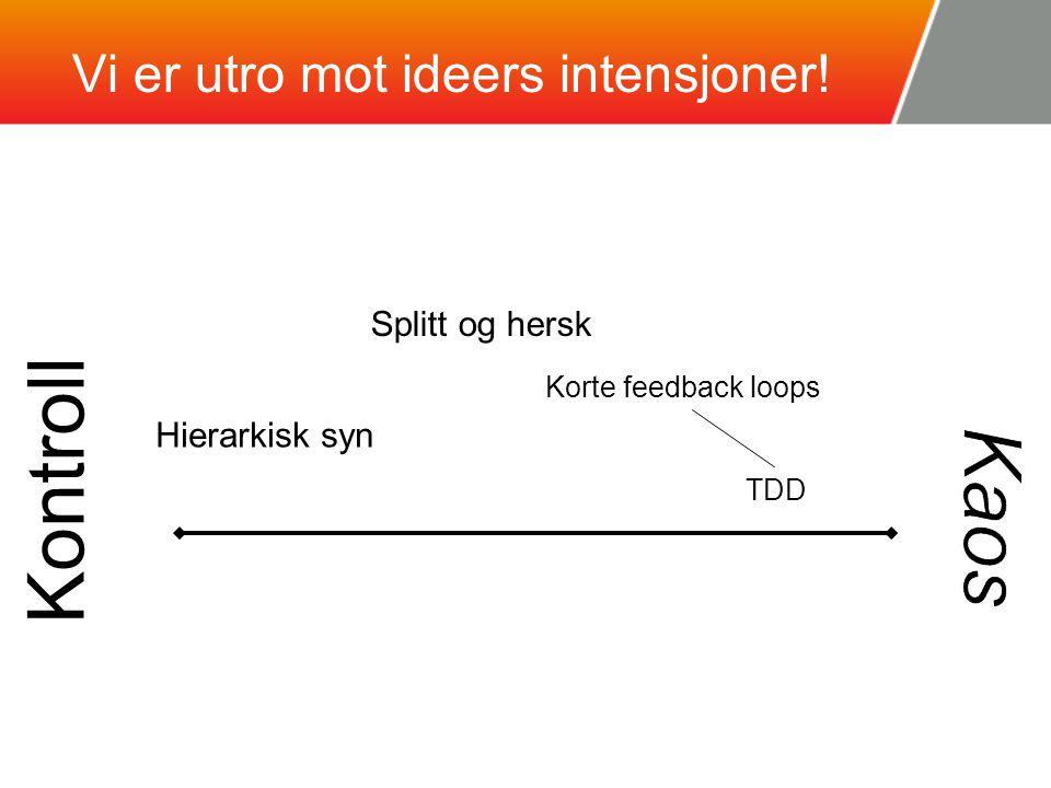 Vi er utro mot ideers intensjoner! Kontroll TDD Korte feedback loops Splitt og hersk Hierarkisk syn