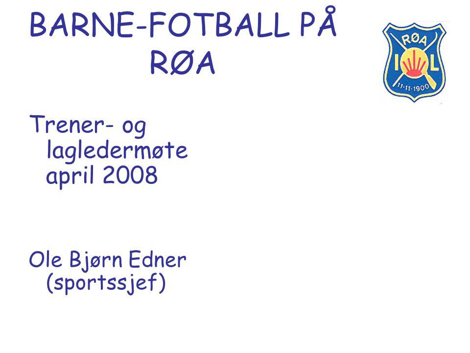 BARNE-FOTBALL PÅ RØA Trener- og lagledermøte april 2008 Ole Bjørn Edner (sportssjef)