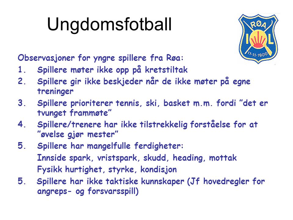 Observasjoner for yngre spillere fra Røa: 1.Spillere møter ikke opp på kretstiltak 2.Spillere gir ikke beskjeder når de ikke møter på egne treninger 3