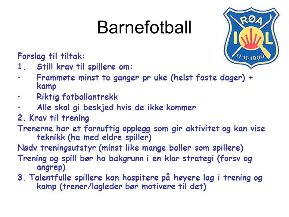Barnefotball Forslag til tiltak: 1.Still krav til spillere om: Frammøte minst to ganger pr uke (helst faste dager) + kamp Riktig fotballantrekk Alle s