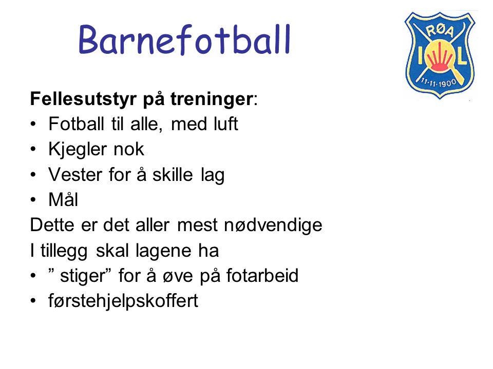 Barnefotball Fellesutstyr på treninger: Fotball til alle, med luft Kjegler nok Vester for å skille lag Mål Dette er det aller mest nødvendige I tilleg