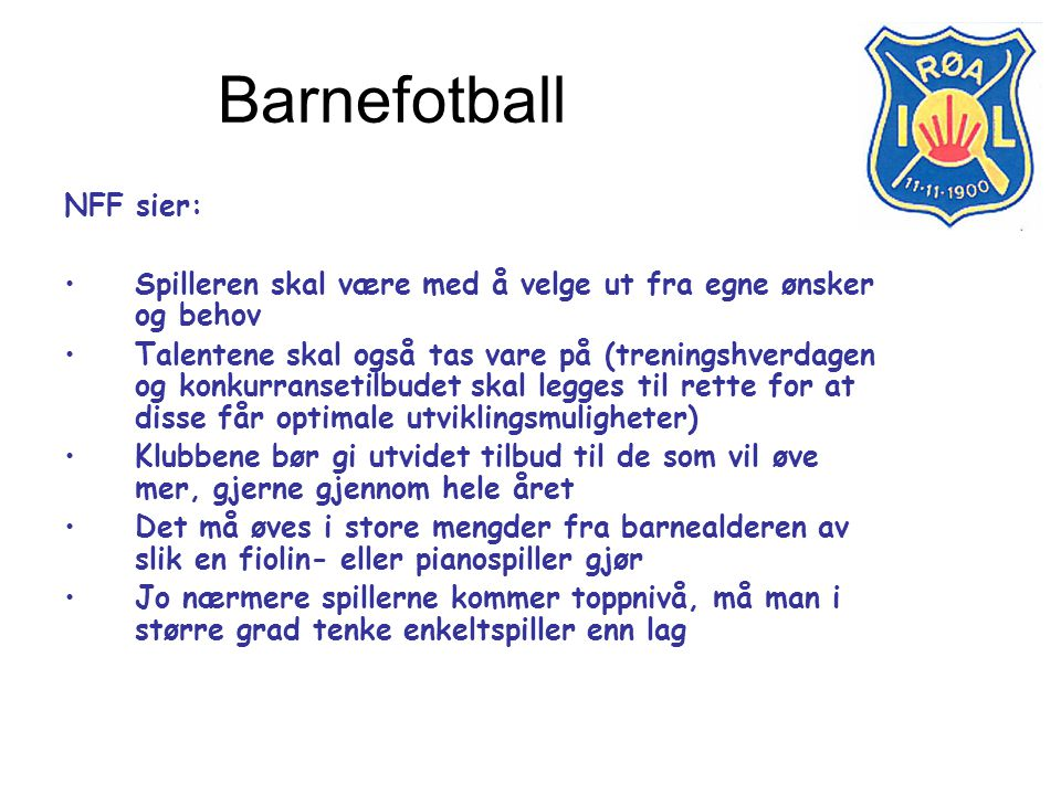 Barnefotball NFF sier: Spilleren skal være med å velge ut fra egne ønsker og behov Talentene skal også tas vare på (treningshverdagen og konkurranseti