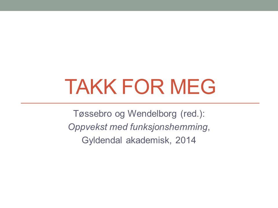 TAKK FOR MEG Tøssebro og Wendelborg (red.): Oppvekst med funksjonshemming, Gyldendal akademisk, 2014