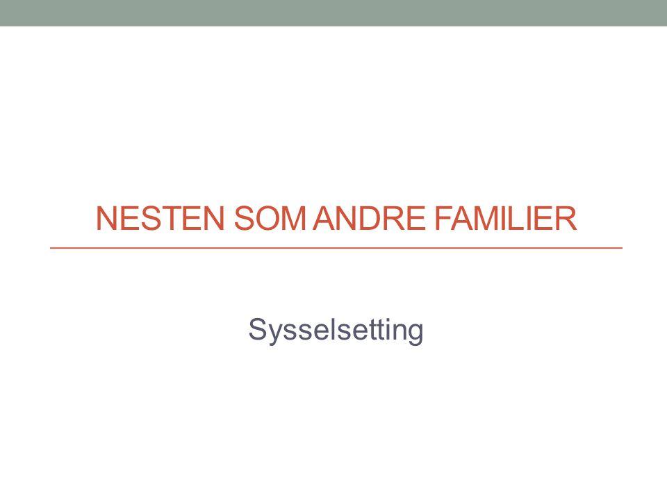 NESTEN SOM ANDRE FAMILIER Sysselsetting