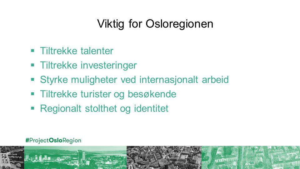 Viktig for Osloregionen 7  Tiltrekke talenter  Tiltrekke investeringer  Styrke muligheter ved internasjonalt arbeid  Tiltrekke turister og besøkende  Regionalt stolthet og identitet