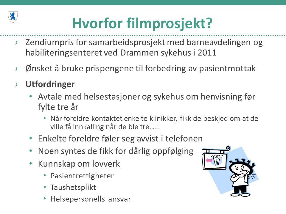 Hvorfor filmprosjekt? ›Zendiumpris for samarbeidsprosjekt med barneavdelingen og habiliteringsenteret ved Drammen sykehus i 2011 ›Ønsket å bruke prisp