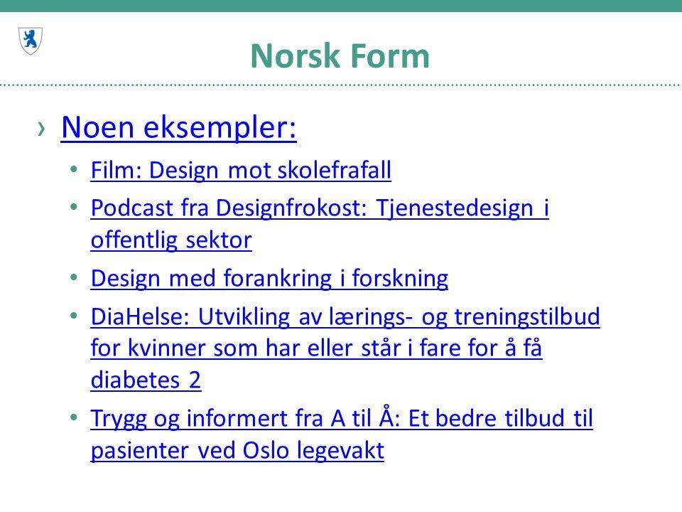 Norsk Form ›Noen eksempler:Noen eksempler: Film: Design mot skolefrafall Podcast fra Designfrokost: Tjenestedesign i offentlig sektor Podcast fra Desi