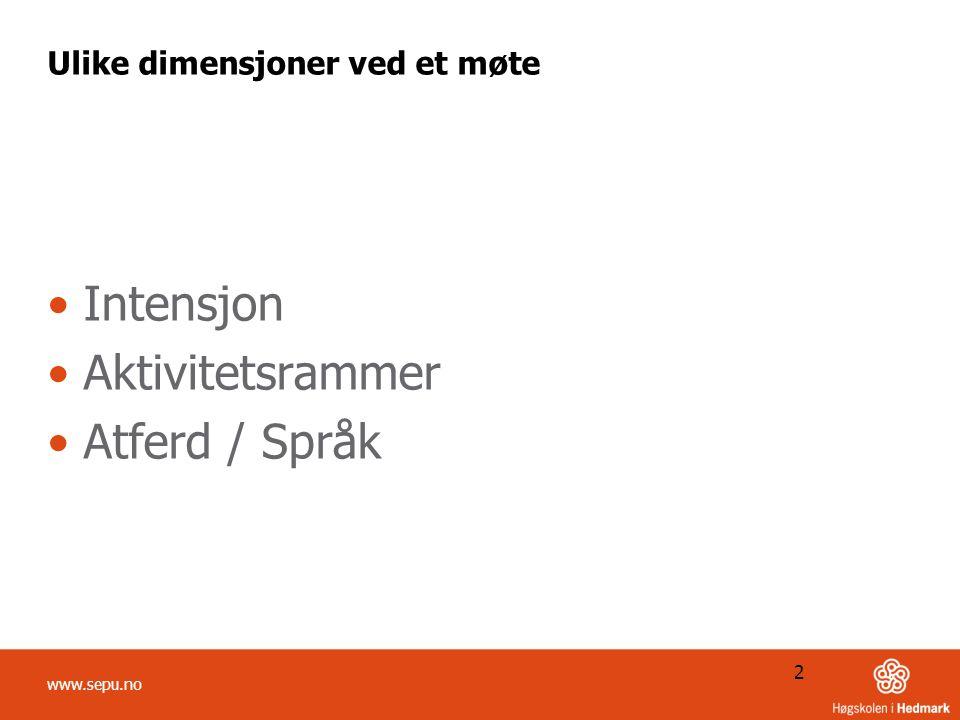 Ulike dimensjoner ved et møte Intensjon Aktivitetsrammer Atferd / Språk 2 www.sepu.no