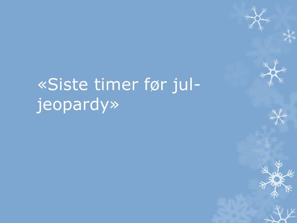 «Siste timer før jul- jeopardy»
