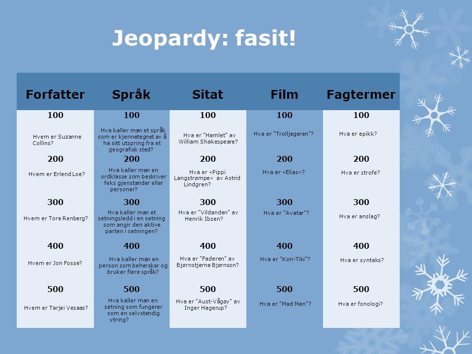 ForfatterSpråkSitatFilmFagtermer 100 100 200 300 400 500 Jeopardy: fasit! Hvem er Suzanne Collins? Hva kaller man et språk som er kjennetegnet av å ha