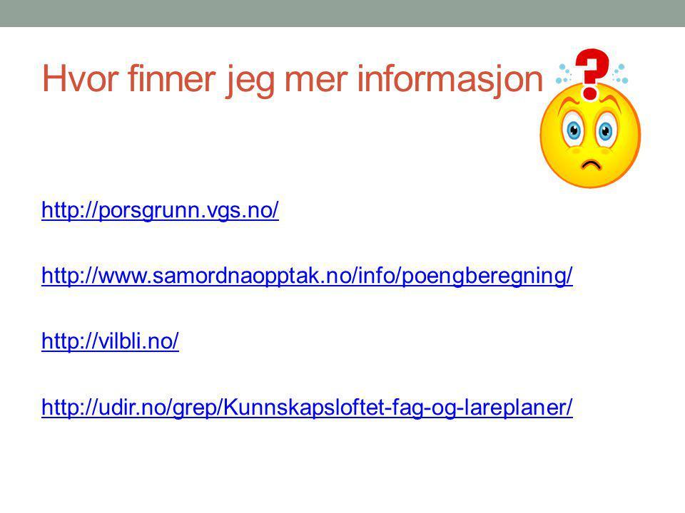 Hvor finner jeg mer informasjon http://porsgrunn.vgs.no/ http://www.samordnaopptak.no/info/poengberegning/ http://vilbli.no/ http://udir.no/grep/Kunnskapsloftet-fag-og-lareplaner/