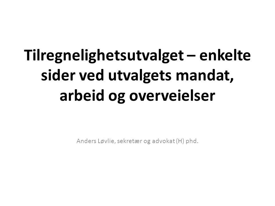 Tilregnelighetsutvalget – enkelte sider ved utvalgets mandat, arbeid og overveielser Anders Løvlie, sekretær og advokat (H) phd.