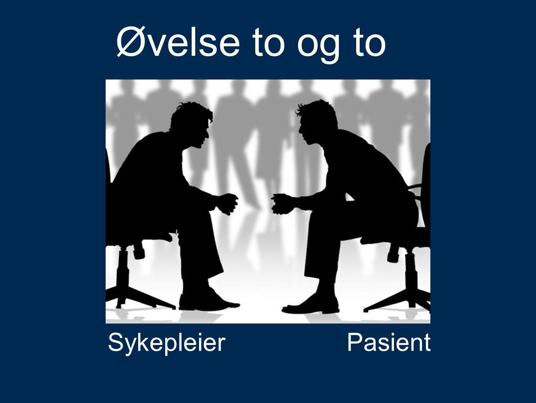 Øvelse Øvelse to og to PasientSykepleier