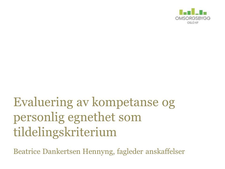 Evaluering av kompetanse og personlig egnethet som tildelingskriterium Beatrice Dankertsen Hennyng, fagleder anskaffelser