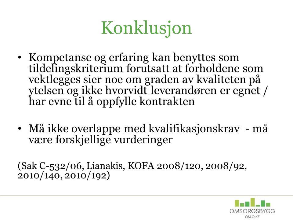 Konklusjon Kompetanse og erfaring kan benyttes som tildelingskriterium forutsatt at forholdene som vektlegges sier noe om graden av kvaliteten på ytelsen og ikke hvorvidt leverandøren er egnet / har evne til å oppfylle kontrakten Må ikke overlappe med kvalifikasjonskrav - må være forskjellige vurderinger (Sak C-532/06, Lianakis, KOFA 2008/120, 2008/92, 2010/140, 2010/192)