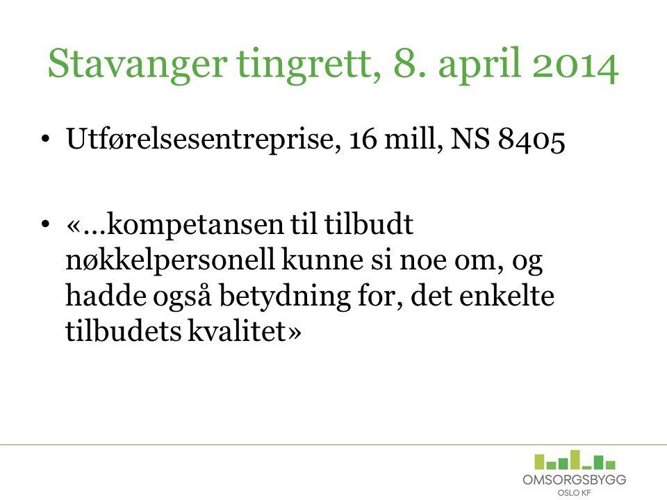 Stavanger tingrett, 8. april 2014 Utførelsesentreprise, 16 mill, NS 8405 «…kompetansen til tilbudt nøkkelpersonell kunne si noe om, og hadde også bety