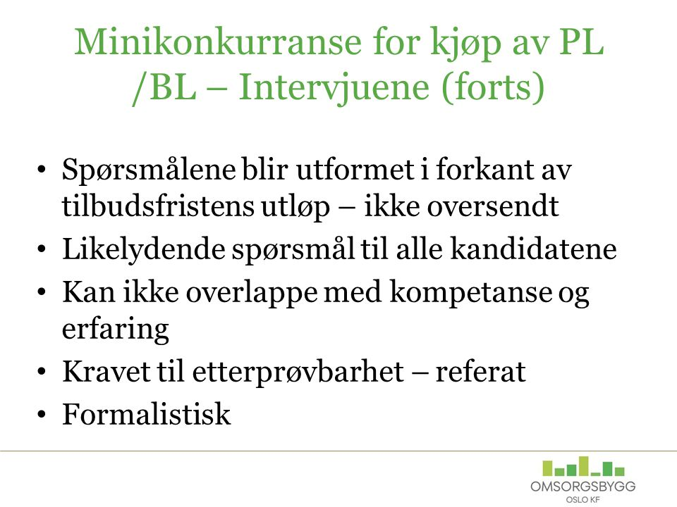 Minikonkurranse for kjøp av PL /BL – Intervjuene (forts) Spørsmålene blir utformet i forkant av tilbudsfristens utløp – ikke oversendt Likelydende spø