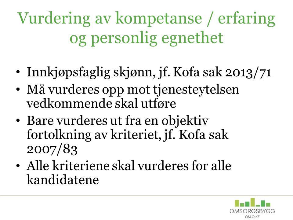 Vurdering av kompetanse / erfaring og personlig egnethet Innkjøpsfaglig skjønn, jf. Kofa sak 2013/71 Må vurderes opp mot tjenesteytelsen vedkommende s