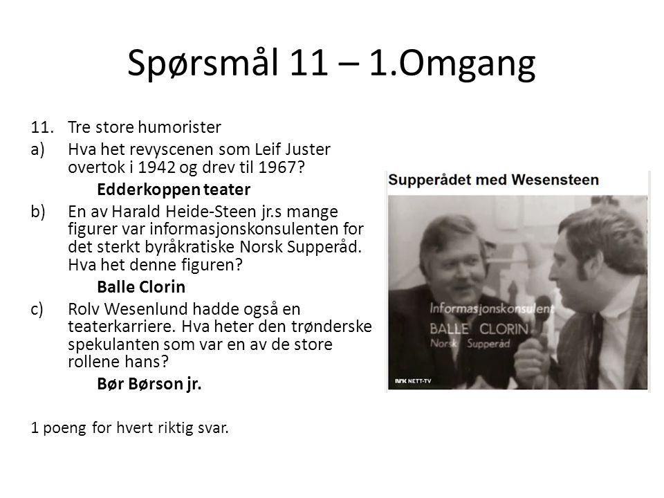 Spørsmål 11 – 1.Omgang 11.Tre store humorister a)Hva het revyscenen som Leif Juster overtok i 1942 og drev til 1967? Edderkoppen teater b)En av Harald