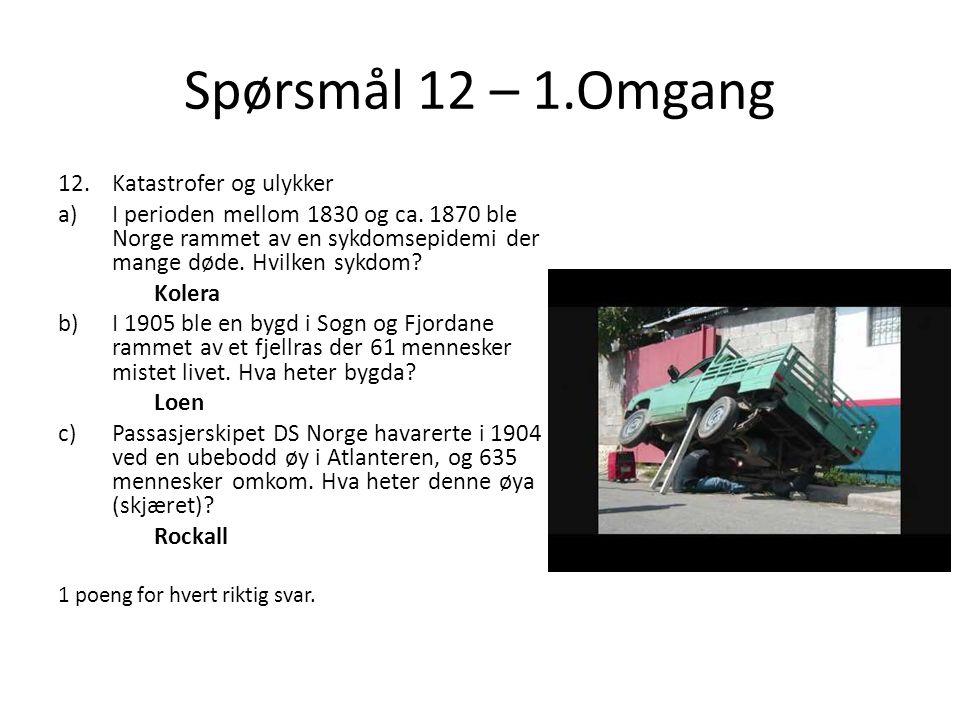 Spørsmål 12 – 1.Omgang 12.Katastrofer og ulykker a)I perioden mellom 1830 og ca. 1870 ble Norge rammet av en sykdomsepidemi der mange døde. Hvilken sy