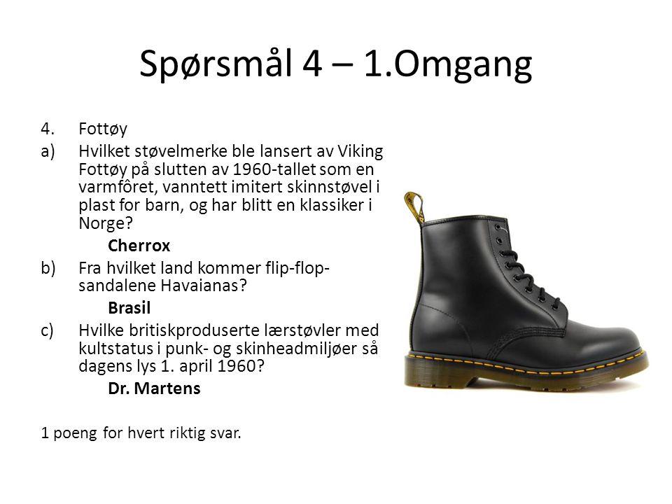 Spørsmål 4 – 1.Omgang 4.Fottøy a)Hvilket støvelmerke ble lansert av Viking Fottøy på slutten av 1960-tallet som en varmfôret, vanntett imitert skinnst