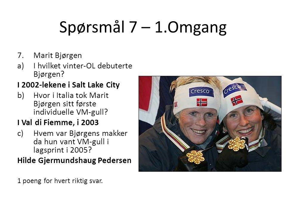 Spørsmål 7 – 1.Omgang 7.Marit Bjørgen a)I hvilket vinter-OL debuterte Bjørgen? I 2002-lekene i Salt Lake City b)Hvor i Italia tok Marit Bjørgen sitt f