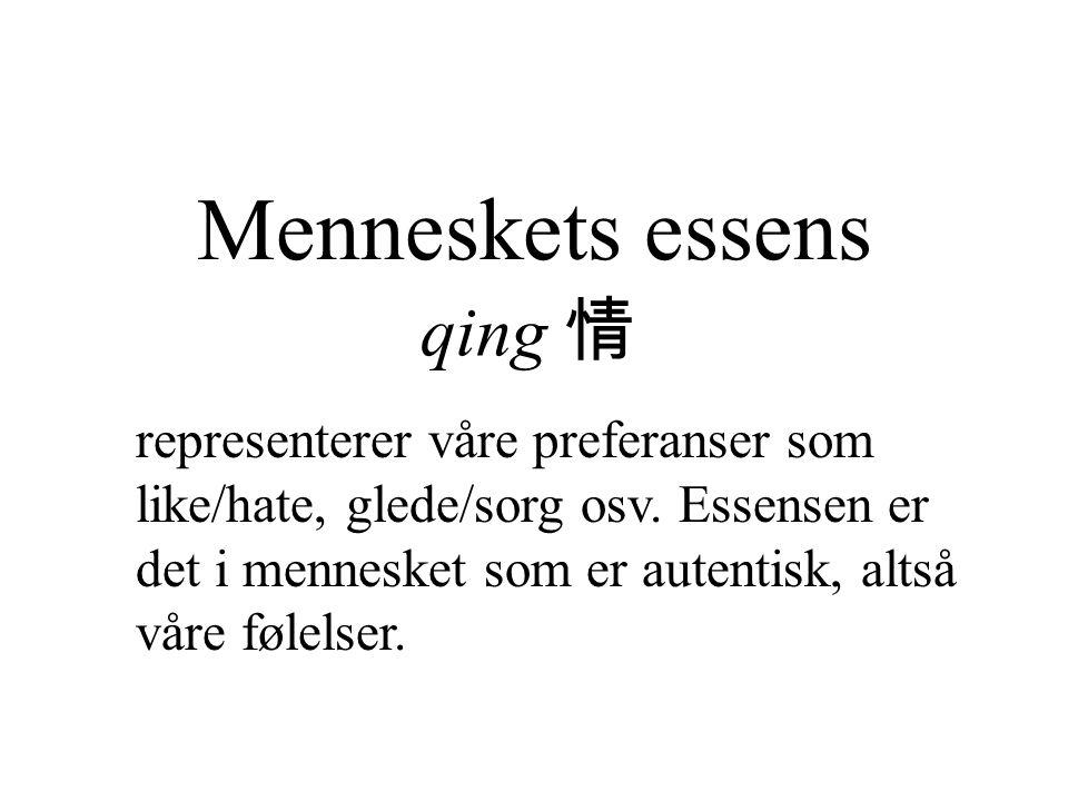 Menneskets essens qing 情 representerer våre preferanser som like/hate, glede/sorg osv.