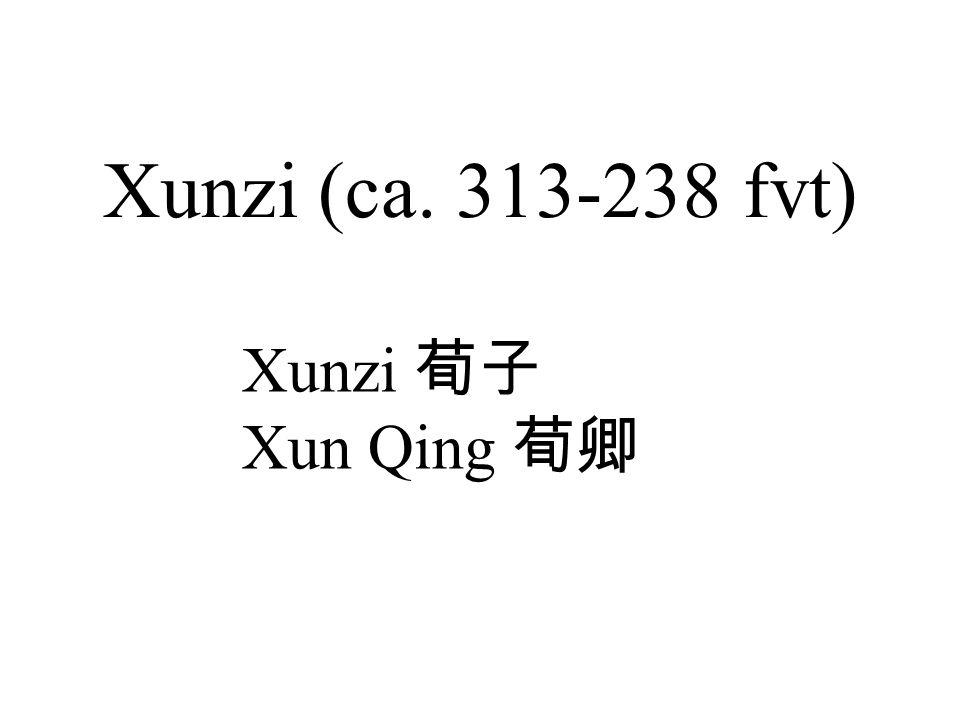 Xunzi (ca. 313-238 fvt) Xunzi 荀子 Xun Qing 荀卿
