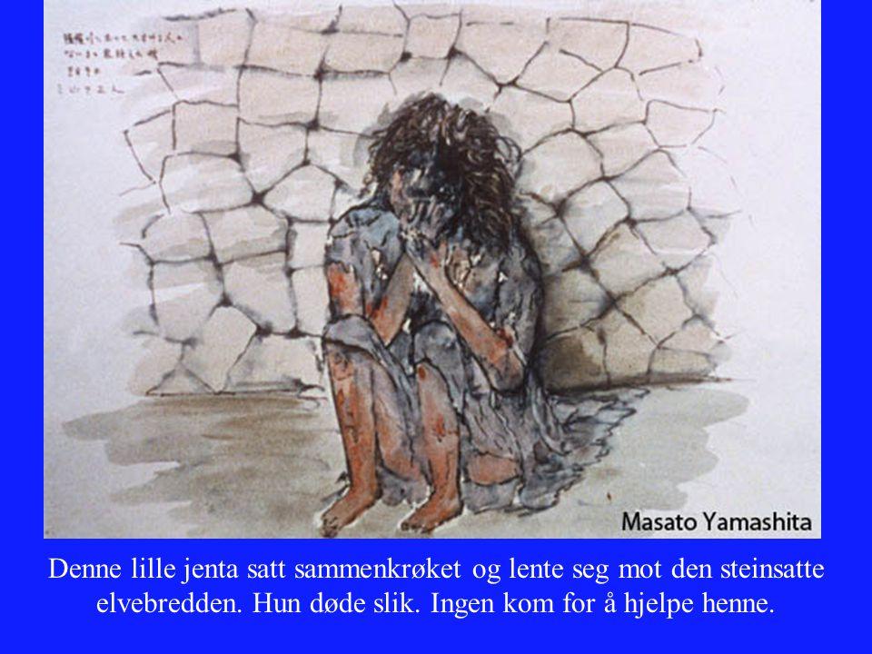 Denne lille jenta satt sammenkrøket og lente seg mot den steinsatte elvebredden. Hun døde slik. Ingen kom for å hjelpe henne.