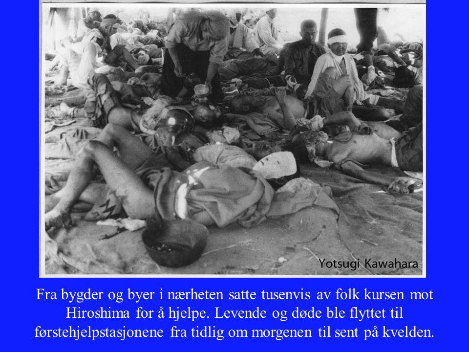 Fra bygder og byer i nærheten satte tusenvis av folk kursen mot Hiroshima for å hjelpe. Levende og døde ble flyttet til førstehjelpstasjonene fra tidl