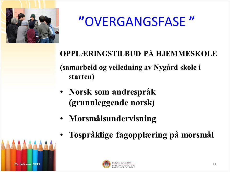 """25. februar 200911 """"OVERGANGSFASE """" OPPLÆRINGSTILBUD PÅ HJEMMESKOLE (samarbeid og veiledning av Nygård skole i starten) Norsk som andrespråk (grunnleg"""