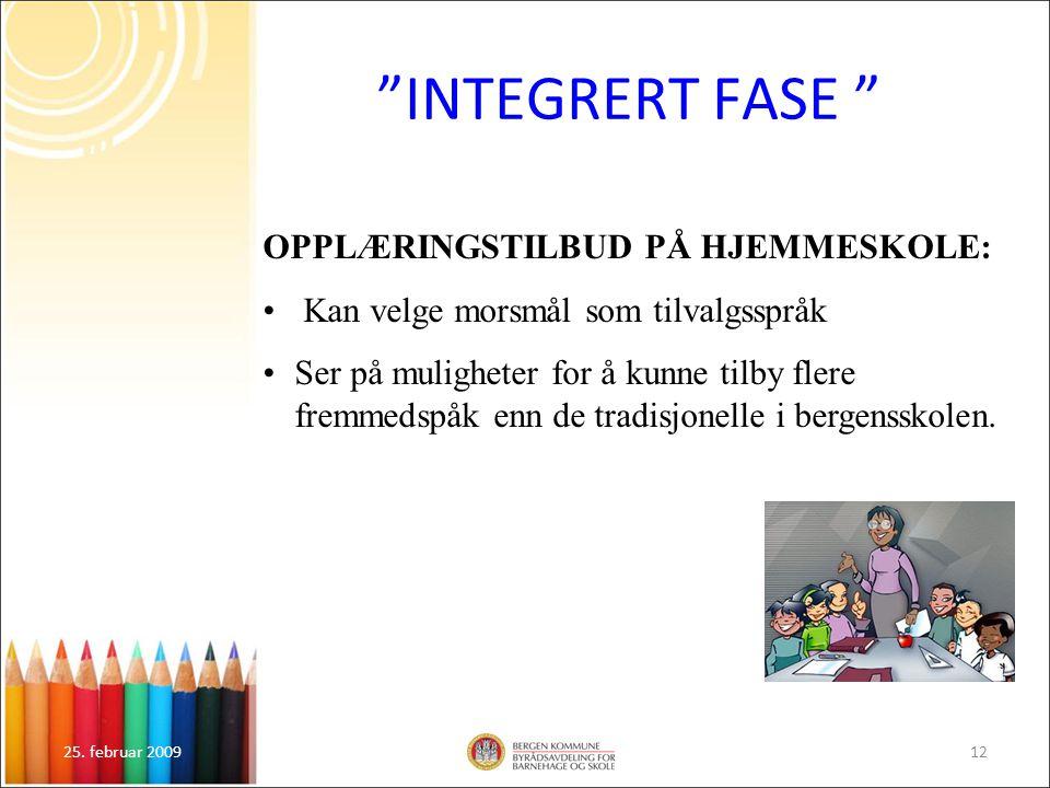 """25. februar 200912 """"INTEGRERT FASE """" OPPLÆRINGSTILBUD PÅ HJEMMESKOLE: Kan velge morsmål som tilvalgsspråk Ser på muligheter for å kunne tilby flere fr"""