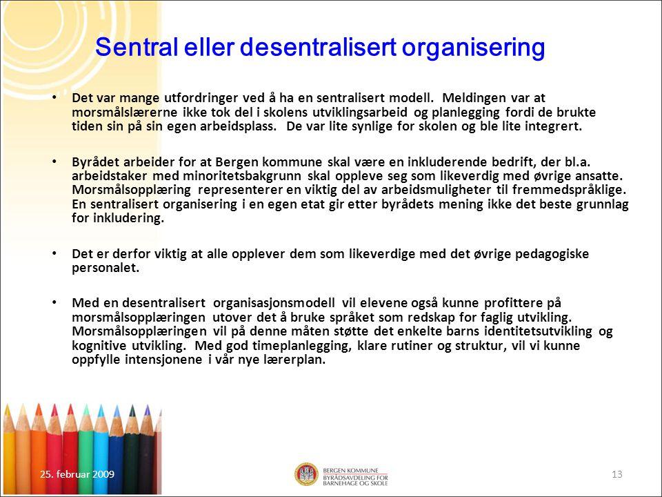 25. februar 200913 Sentral eller desentralisert organisering Det var mange utfordringer ved å ha en sentralisert modell. Meldingen var at morsmålslære