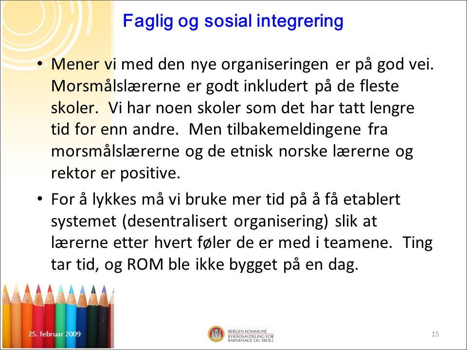 25. februar 200915 Faglig og sosial integrering Mener vi med den nye organiseringen er på god vei. Morsmålslærerne er godt inkludert på de fleste skol