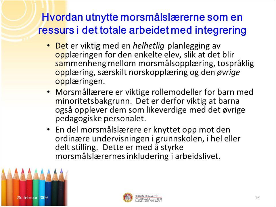 25. februar 200916 Hvordan utnytte morsmålslærerne som en ressurs i det totale arbeidet med integrering Det er viktig med en helhetlig planlegging av