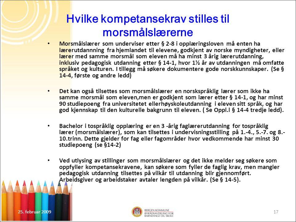 25. februar 200917 Hvilke kompetansekrav stilles til morsmålslærerne Morsmålslærer som underviser etter § 2-8 i opplæringsloven må enten ha lærerutdan