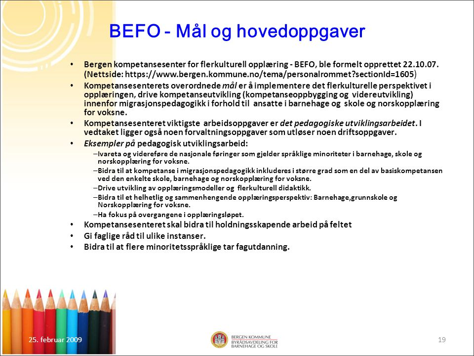 25. februar 200919 BEFO - Mål og hovedoppgaver Bergen kompetansesenter for flerkulturell opplæring - BEFO, ble formelt opprettet 22.10.07. (Nettside: