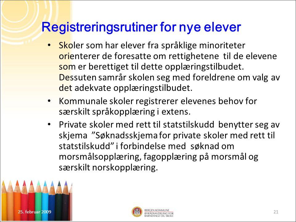 25. februar 200921 Registreringsrutiner for nye elever Skoler som har elever fra språklige minoriteter orienterer de foresatte om rettighetene til de