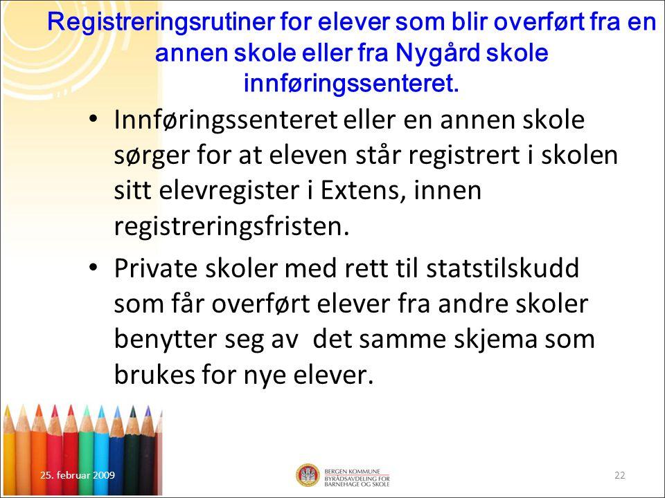 25. februar 200922 Registreringsrutiner for elever som blir overført fra en annen skole eller fra Nygård skole innføringssenteret. Innføringssenteret